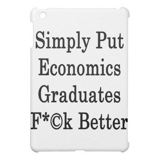 Simply Put Economics Graduates Fuck Better iPad Mini Cover