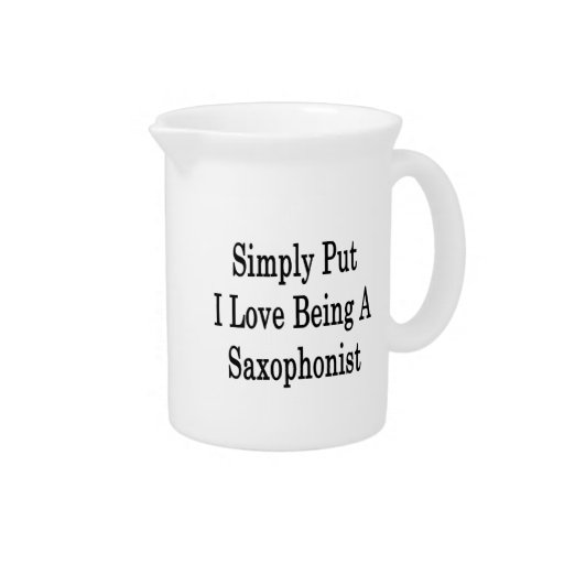 Simply Put I Love Being A Saxophonist Beverage Pitcher