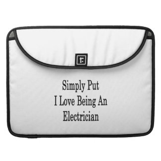 Simply Put I Love Being An Electrician MacBook Pro Sleeves