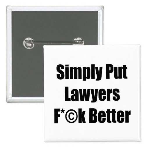 Simply Put Lawyers Fuck Better Buttons