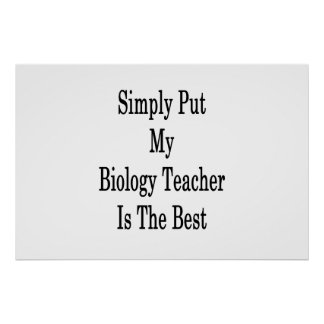 Simply Put My Biology Teacher Is The Best Poster