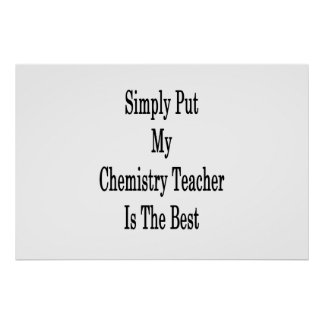 Simply Put My Chemistry Teacher Is The Best Poster