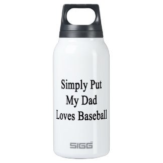 Simply Put My Dad Loves Baseball 10 Oz Insulated SIGG Thermos Water Bottle