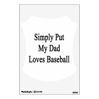 Simply Put My Dad Loves Baseball Wall Graphic