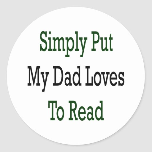 Simply Put My Dad Loves To Read Round Sticker