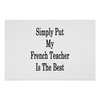 Simply Put My French Teacher Is The Best Poster