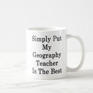 Simply Put My Geography Teacher Is The Best Coffee Mug