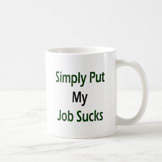 Simply Put My Job Sucks Mug