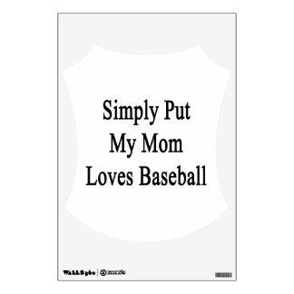 Simply Put My Mom Loves Baseball Room Decal