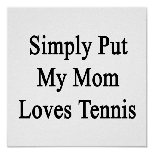 Simply Put My Mom Loves Tennis Poster