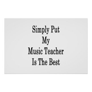 Simply Put My Music Teacher Is The Best Poster