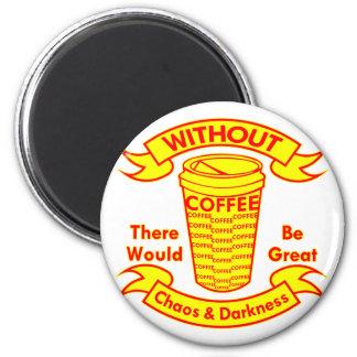 Sin café habría caos y oscuridad imán redondo 5 cm