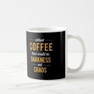 Sin café habría oscuridad y caos taza básica blanca