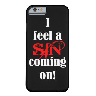 SIN COMING ON BARELY THERE iPhone 6 CASE