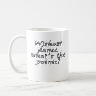 ¿Sin danza, cuál es el pointe? Taza De Café
