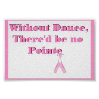 Sin danza no debe haber Pointe Poster