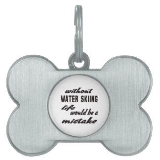 Sin el esquí acuático la vida sería un error placa de nombre de mascota