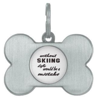 Sin el esquí la vida sería un error placas de mascota