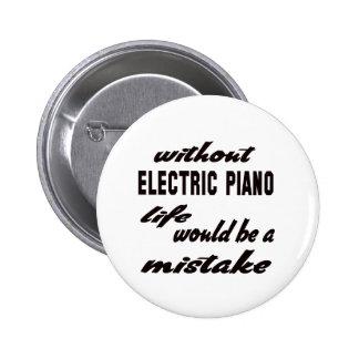 Sin el piano eléctrico la vida sería un error pin redondo 5 cm