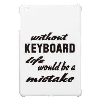 Sin el teclado la vida sería un error