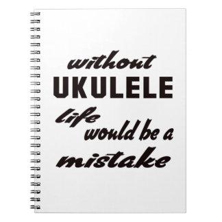 Sin el Ukulele la vida sería un error Libreta Espiral