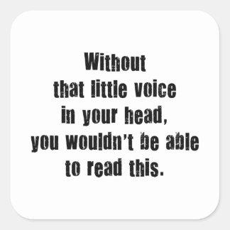 Sin esa poca voz en su cabeza, usted Wouldn Pegatina Cuadrada
