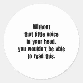 Sin esa poca voz en su cabeza, usted Wouldn Pegatina Redonda