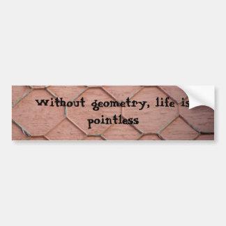 Sin geometría, la vida es insustancial pegatina para auto