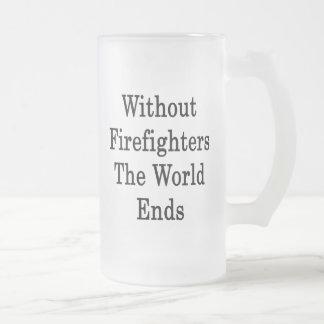 Sin los bomberos los extremos del mundo taza