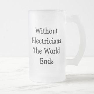 Sin los electricistas los extremos del mundo taza de cristal