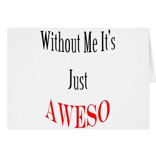 Sin mí es apenas AWESO Tarjeta De Felicitación