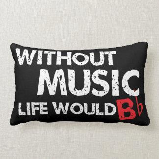 ¡Sin música, la vida b plano! Cojín