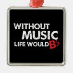 ¡Sin música, la vida b plano! Ornamento Para Arbol De Navidad