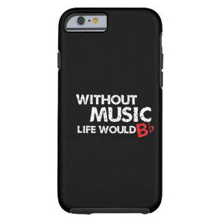 ¡Sin música, la vida b plano! Funda Resistente iPhone 6