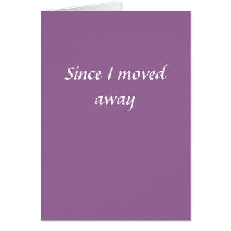 Since I moved away Card
