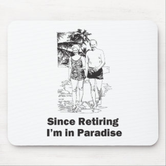 Since Retiring I'm in Paradise Mouse Pad