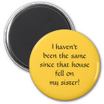 ...since that house fell on my sister! magnets