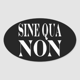 Sine Qua Non Famous Latin Quote: Words to live By Oval Sticker