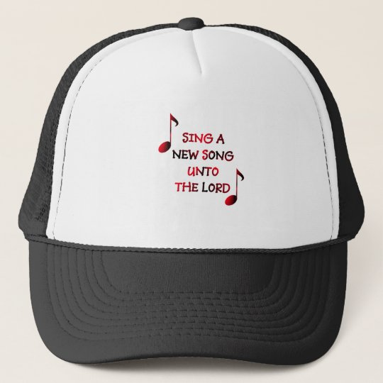 Sing a new song unto The Lord - 23 Trucker Hat