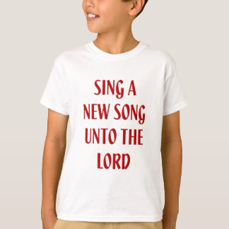 Sing a new song unto The Lord T-Shirt