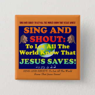 Sing And Shout Praises To The Lord, All The World! Pinback Button
