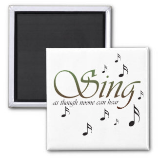 Sing As Though 2 Inch Square Magnet