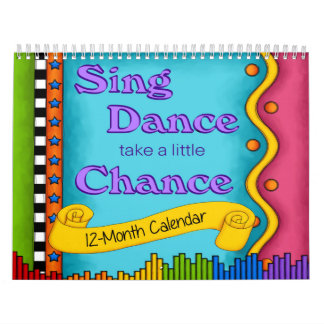 Sing, Dance Take A Little Chance 12-month Calendar
