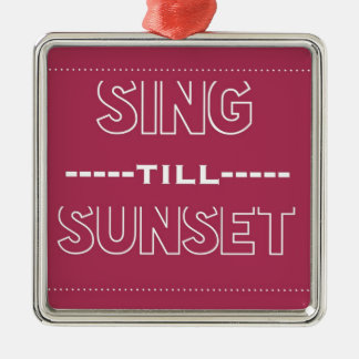 Sing Till Sunset Square Metal Christmas Ornament