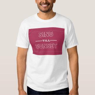 Sing Till Sunset T Shirts