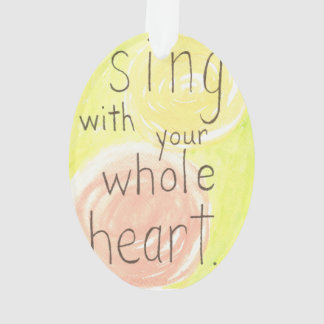 """""""Sing With Your Whole Heart"""" watercolor ornament"""