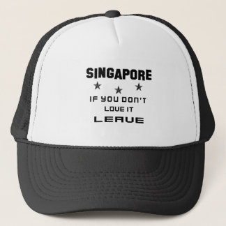Singapore If you don't love it, Leave Trucker Hat