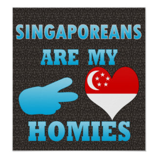Singaporeans are my Homies Posters