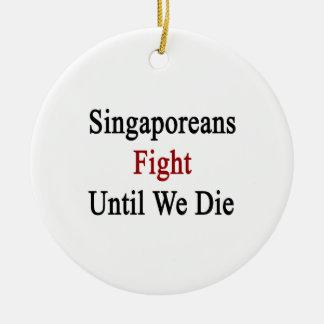 Singaporeans Fight Until We Die Ornament