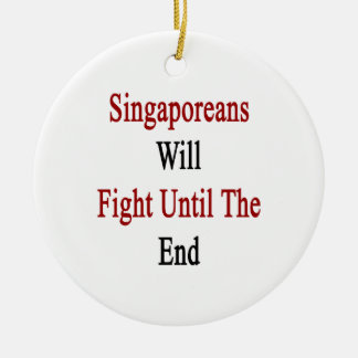 Singaporeans Will Fight Until The End Ornaments